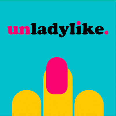 Unladylike - New Podcast